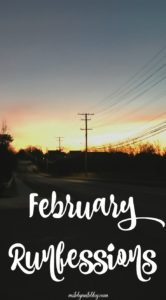 This month I'm runfessing about winter, outdoor running, running shoes, and more! Click post to read all about my running confessions for February. #running #runfessions #winterrunning
