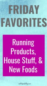 Today I'm just popping in to share a few Friday favorites! This week I'm taking about running products, house stuff, and new foods! #fridayfavorites #running