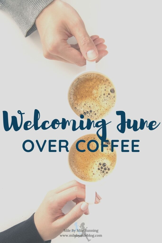 How are we 4 days into June already! May really flew by, although it was a challenging month. Of course now as the weather improves time starts to go by faster. I remember thinking that January would never end! Anyway, here we are welcoming June over coffee.